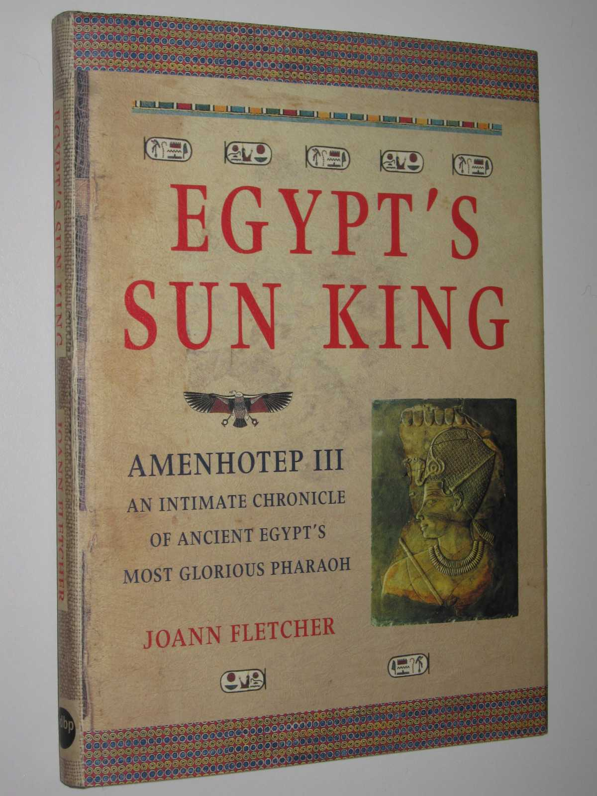 Image for Egypt's Sun King, Amenhotep III : An Intimate Chronicle of Ancient Egypt's Most Glorious Pharaoh