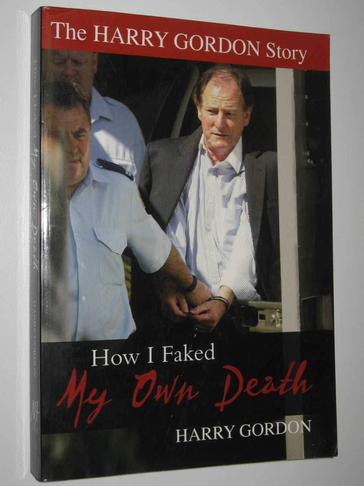 Image for How I Faked My Own Death : The Harry Gordon Story