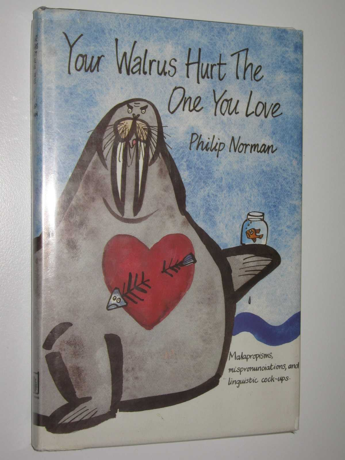 Image for Your Walrus Hurt The One You Love:Malapropisms, Mispronunciations and Linguistic Cock-ups