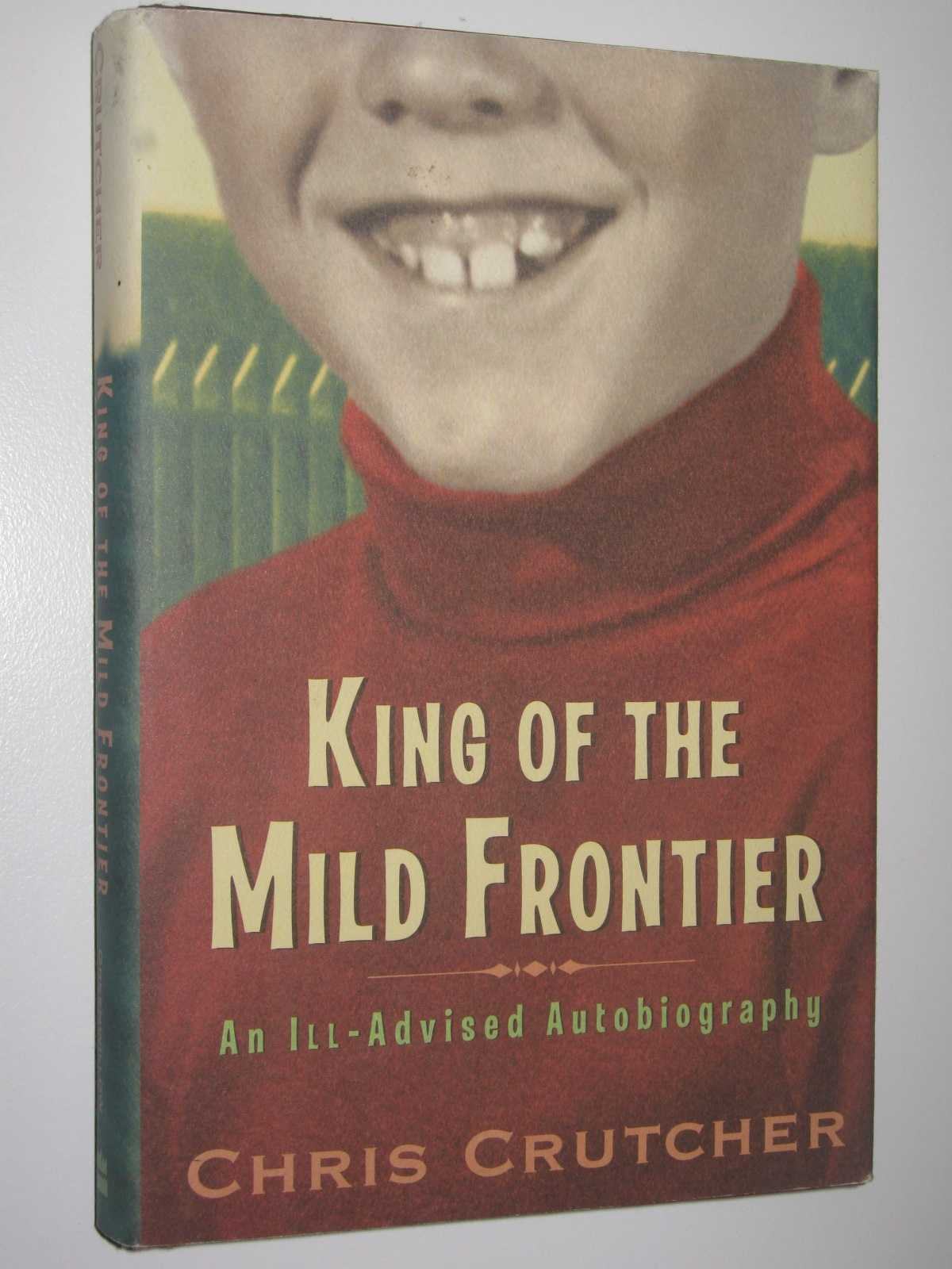 Image for King of the Mild Frontier : An Ill-Advised Autobiography