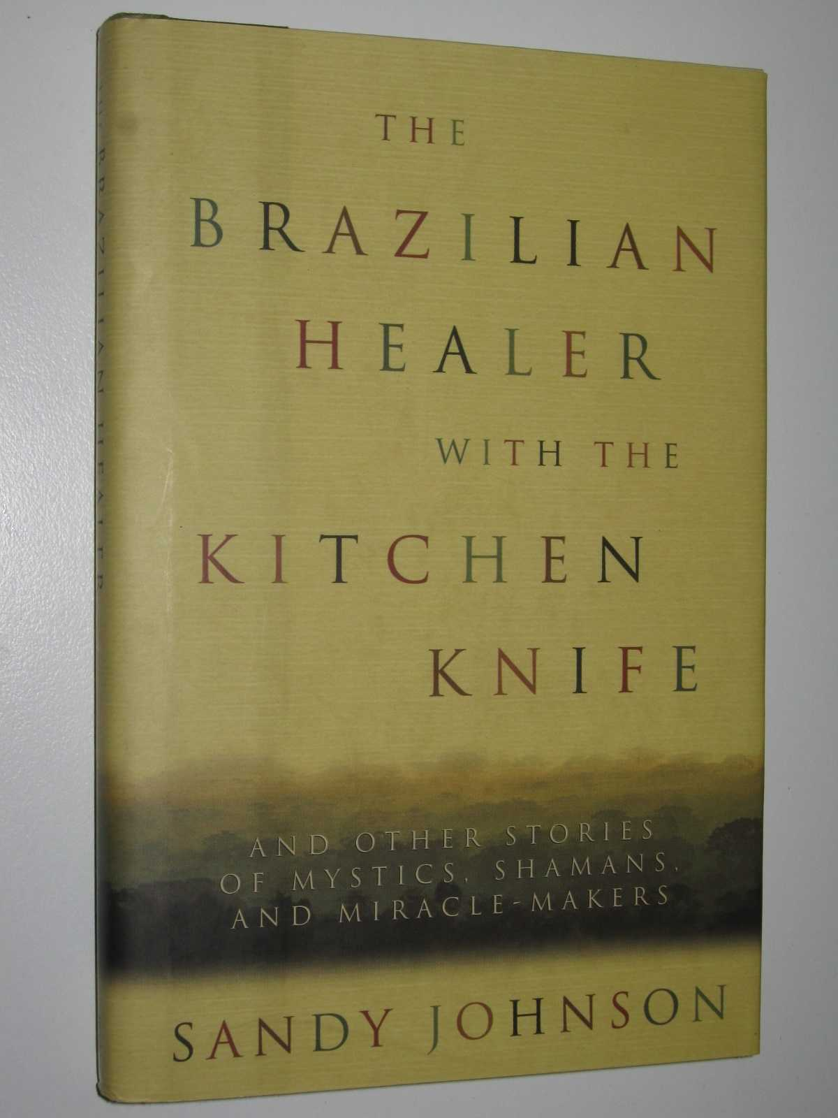 Image for The Brazilian Healer with the Kitchen Knife : and Other Stories of Mystics, Shamans and Miracle Makers