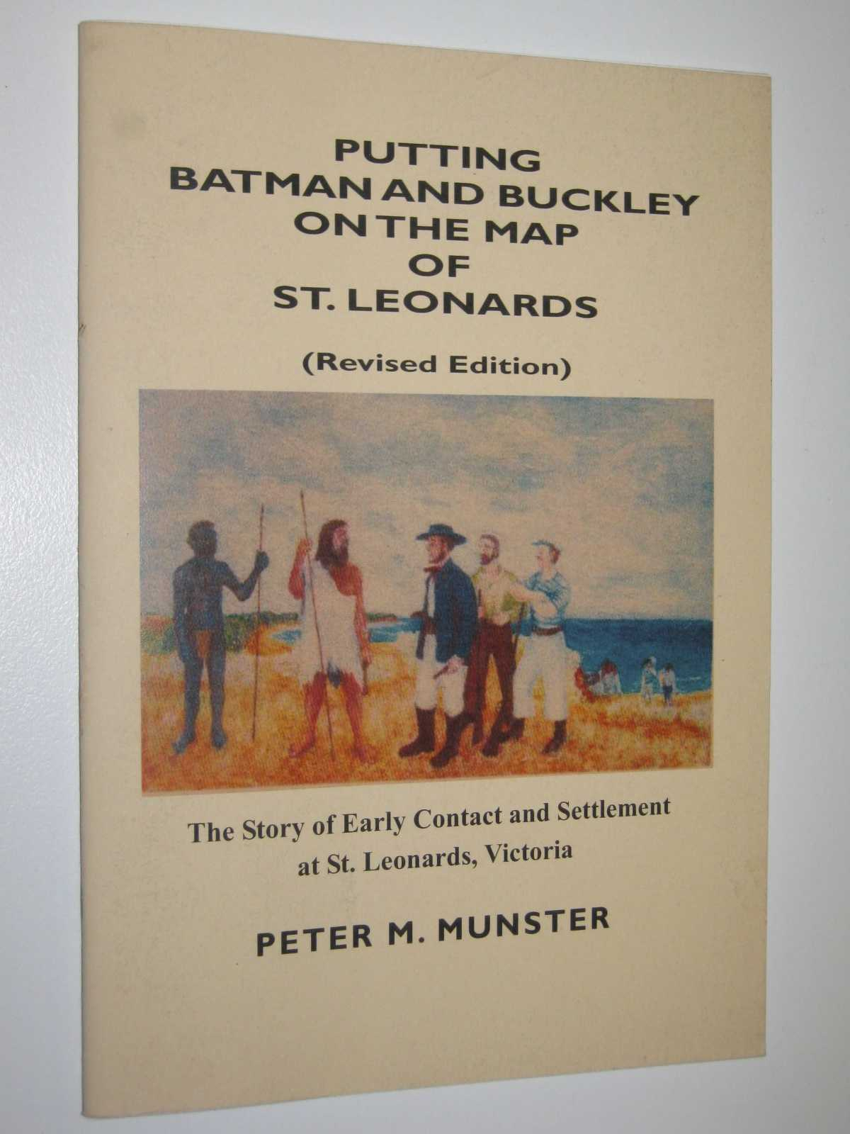 Image for Putting Batman and Buckley on the Map of St. Leonards : The story of Early Contact and Settlement at St. Leonards, Victoria