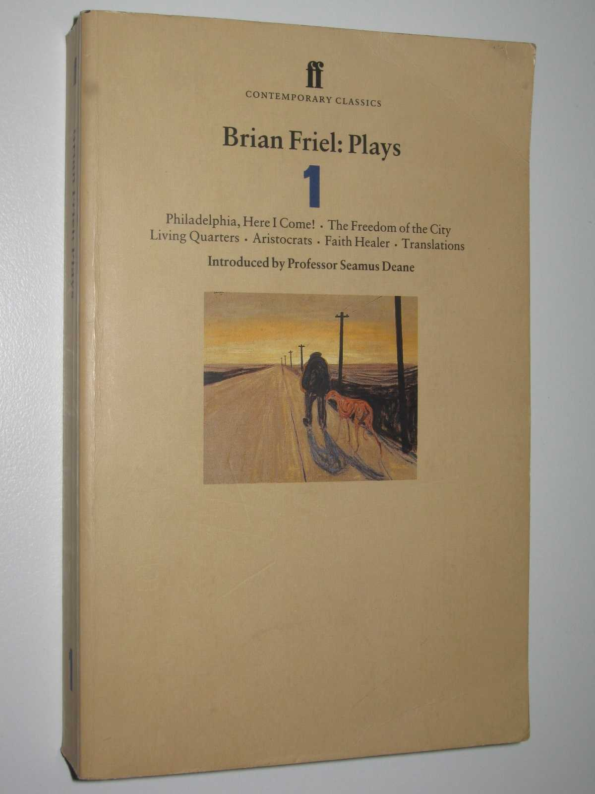 Image for Brian Friels: Plays One : Philadelphia, Here I Come! / The Freedom of the City / Living Quarters / Aristocrats / Faith Healer / Translations