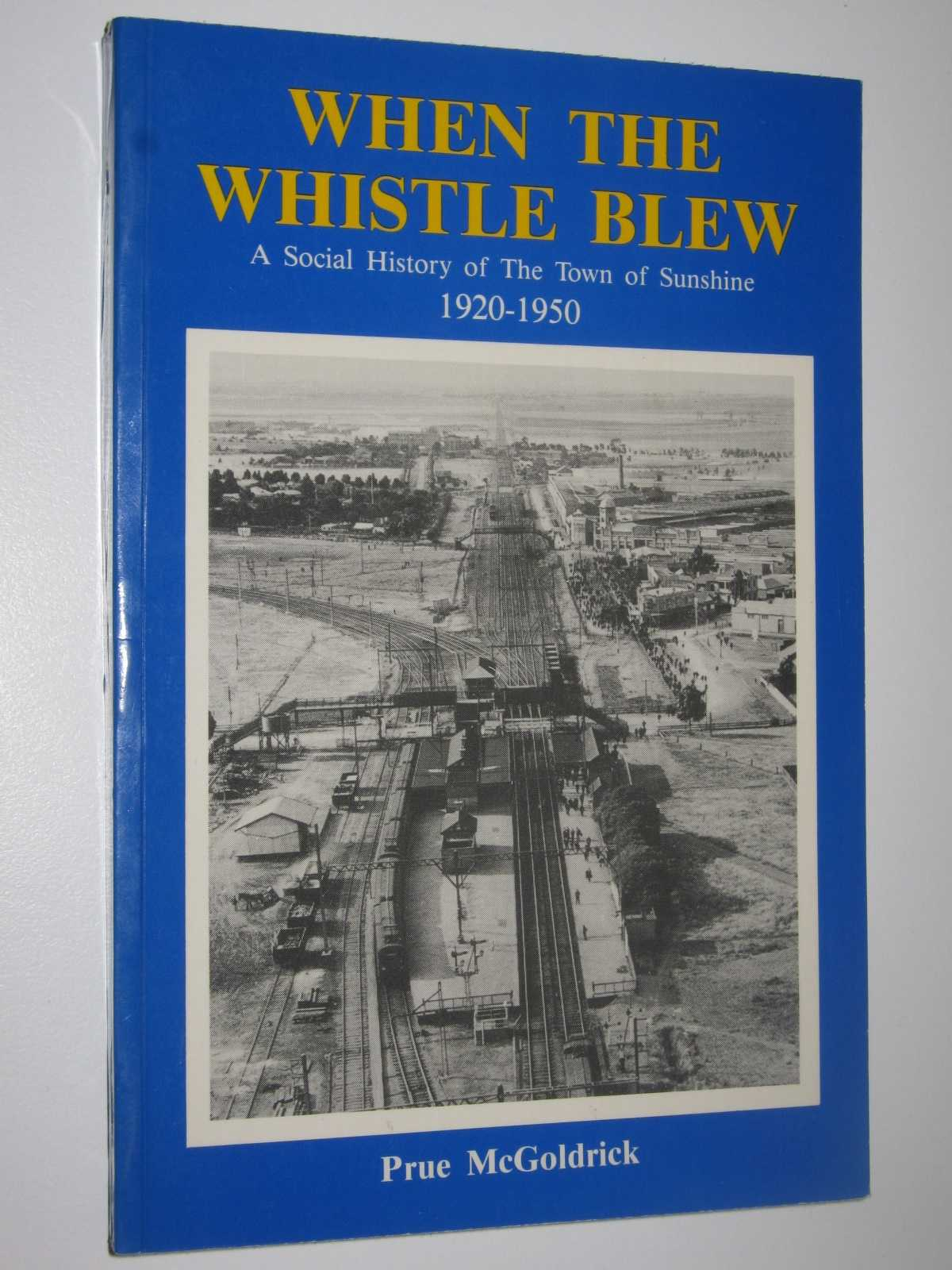 Image for When the Whistle Blew : A Social History of The Town of Sunshine 1920-1950