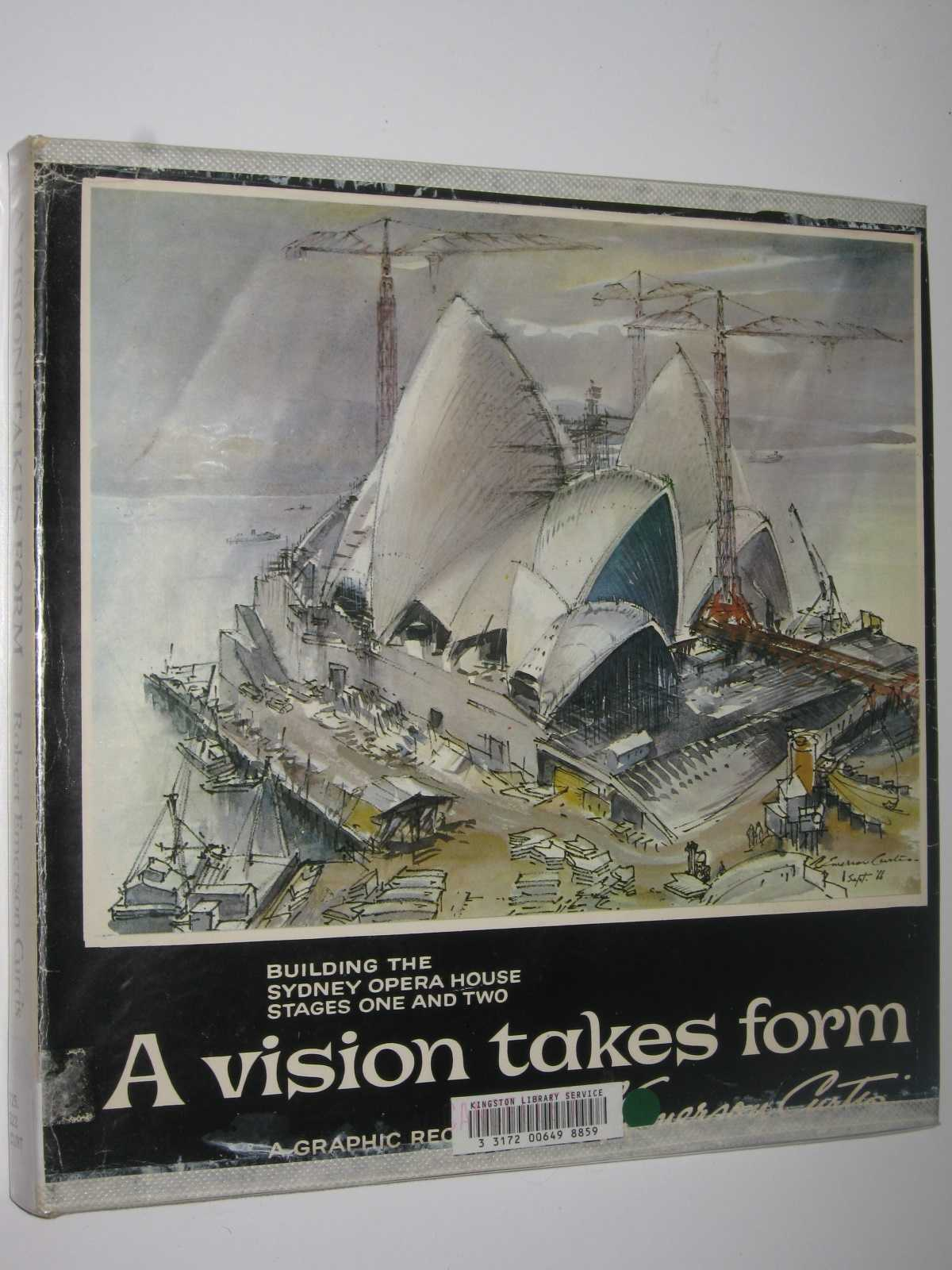 Image for A Vision Takes Form: A graphic record of the building of the Sydney Opera House during Stages One and Two