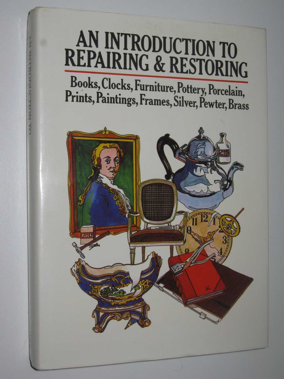 Image for An Introduction to Repairing and Restoring : Books, Clocks, Furniture, Pottery, Porcelain, Prints, Paintings, Frames, Silver, Pewter, Brass