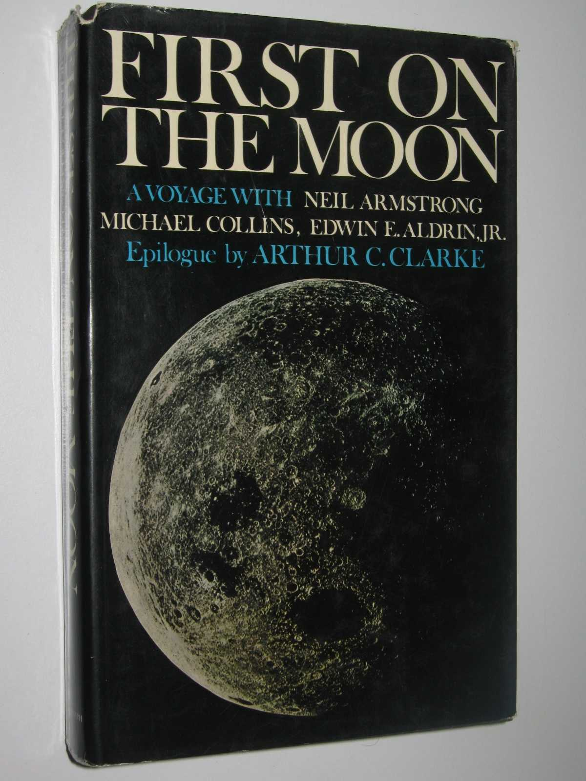 Image for First on the Moon : A Voyage with Neil Armstrong, Michael Collins, Edwin E. Aldrin