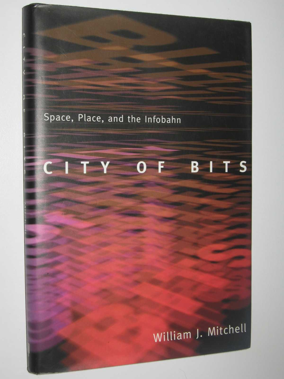 Image for City of Bits : Space, Place and Infobahn