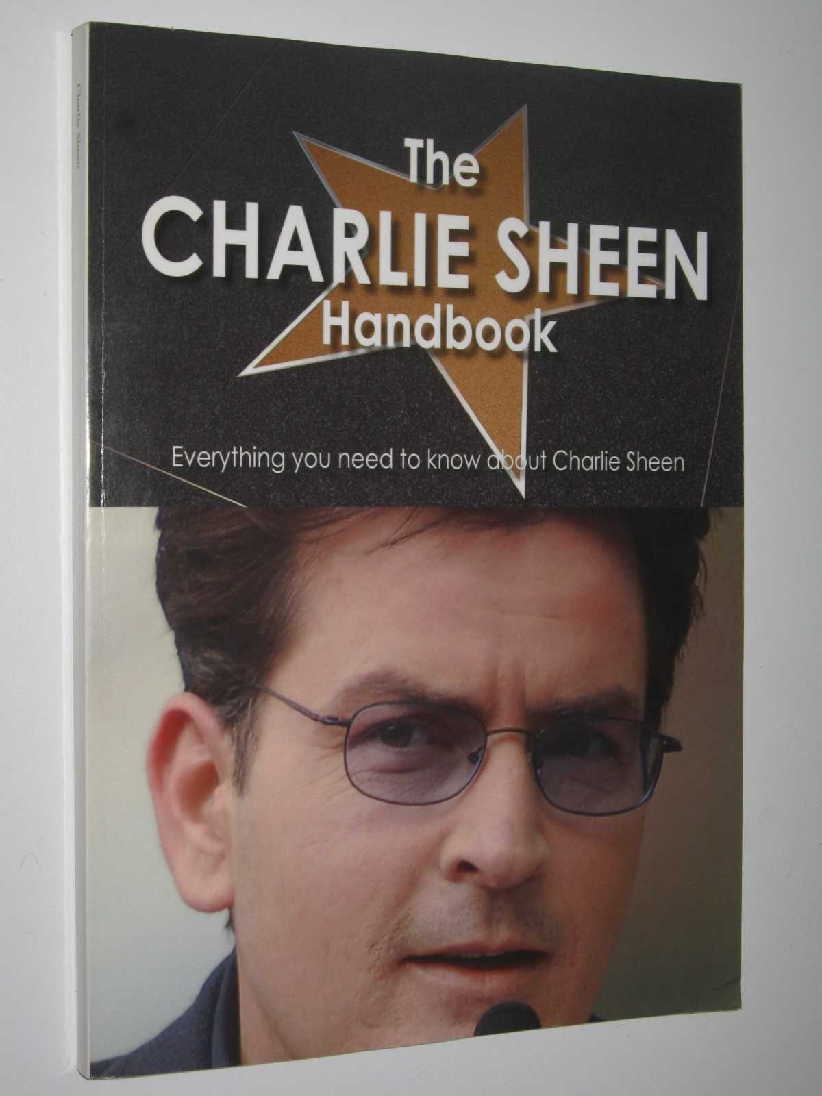Image for The Charlie Sheen Handbook : Everything You Need to Know Abouth Charlie Sheen