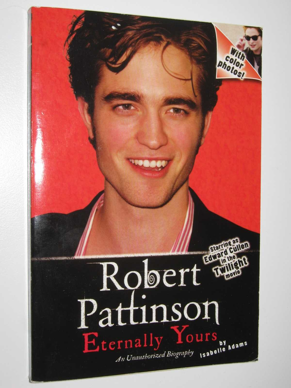 Image for Robert Pattinson: Eternally Yours : An Unauthoized Biography