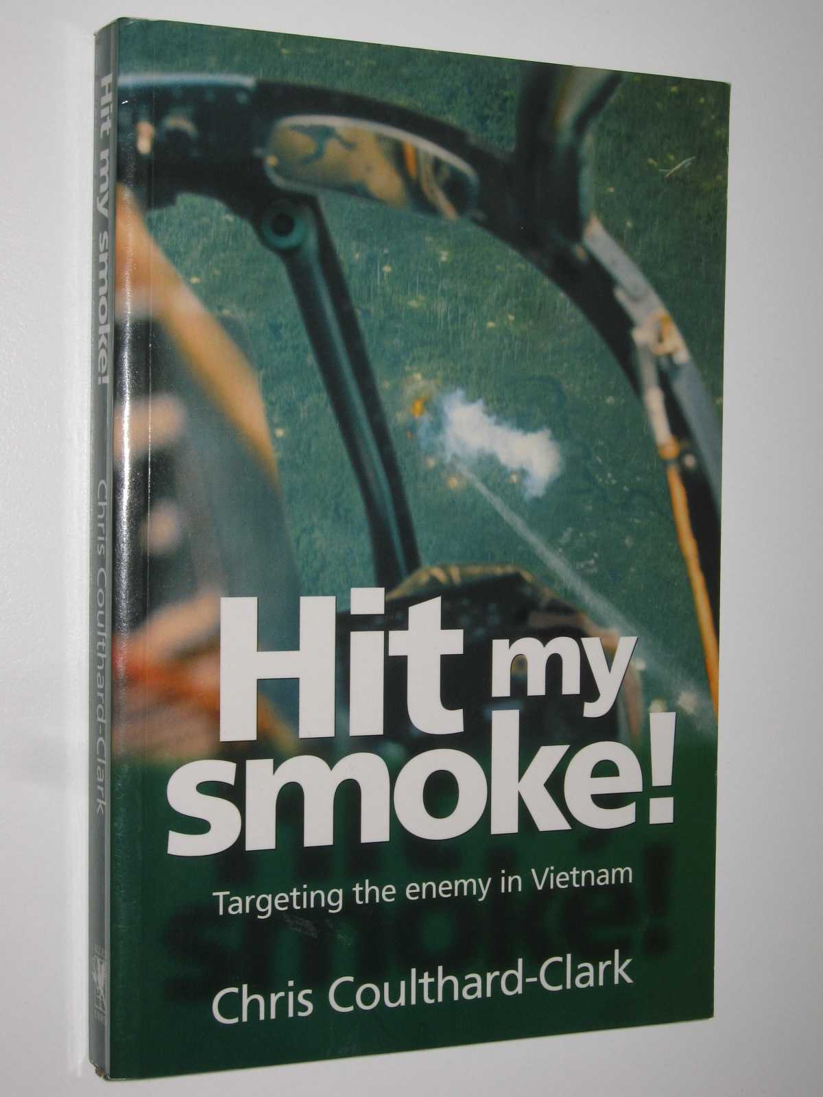 Image for Hit My Smoke : Targeting the Enemy in Vietnam