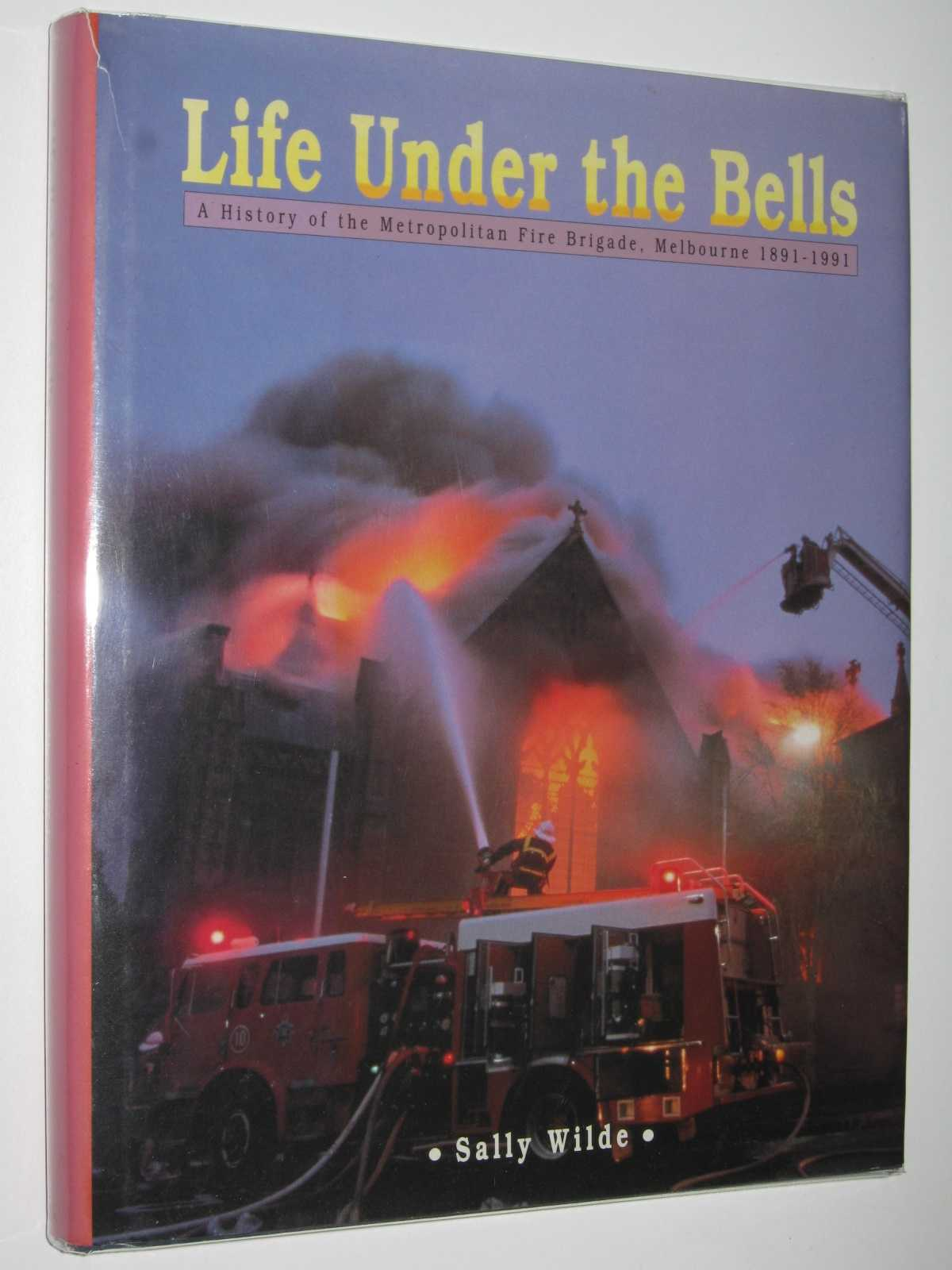 Image for Life Under the Bells : A History of the Metropolitan Fire Brigade, Melbourne 1891-1991
