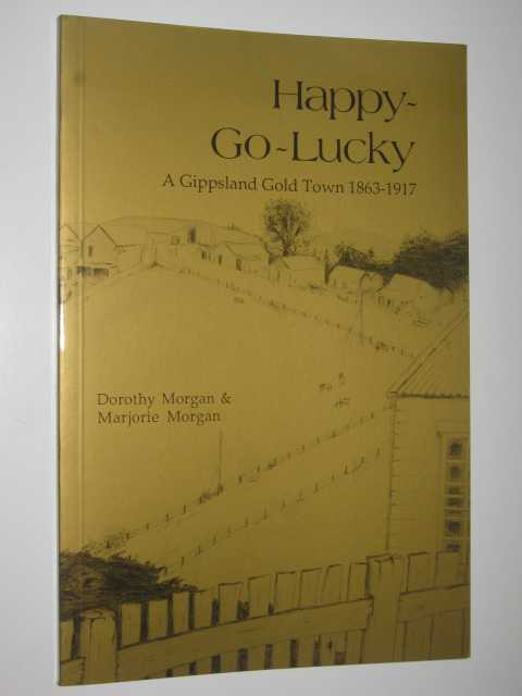 Image for Happy-Go-Lucky : A Gippsland Gold Town 1863-1917