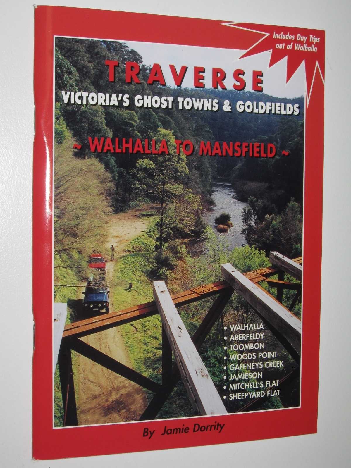 Image for Traverse Victoria's Ghost Towns and Goldfields : Walhalla to Mansfield