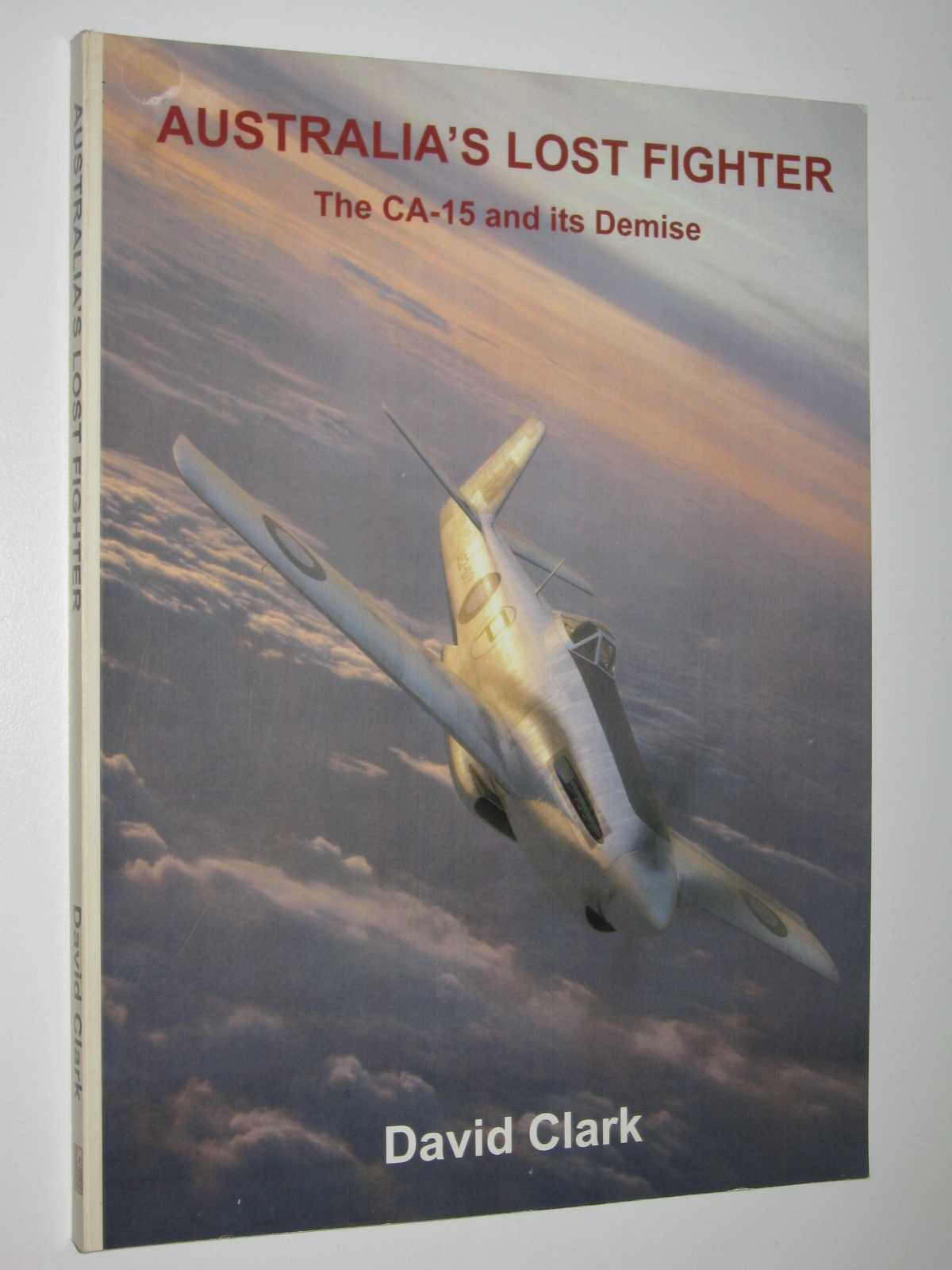 Image for Australia's Lost Fighter : The CA-15 and Its Demise