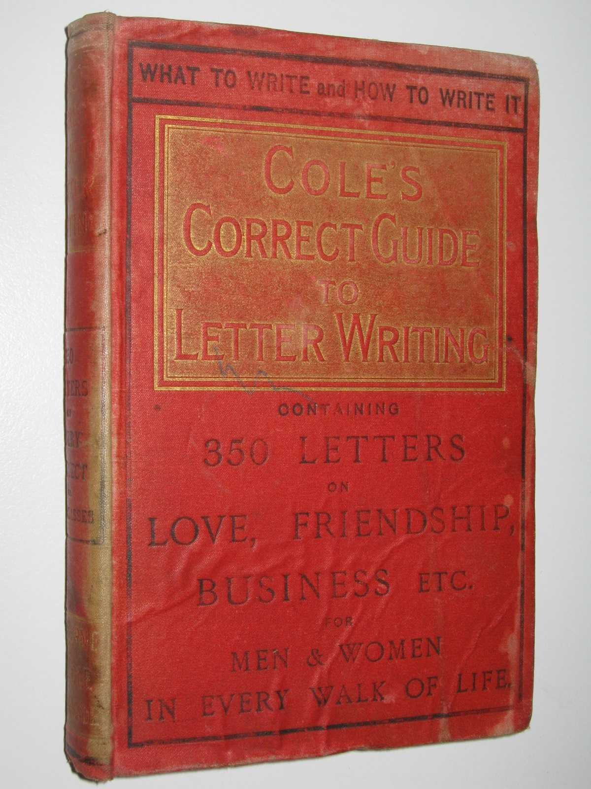 Image for Cole's Correct Guide to Letter Writing : Containing 350 letters on love, friendship, business etc for men and women in very walk of life