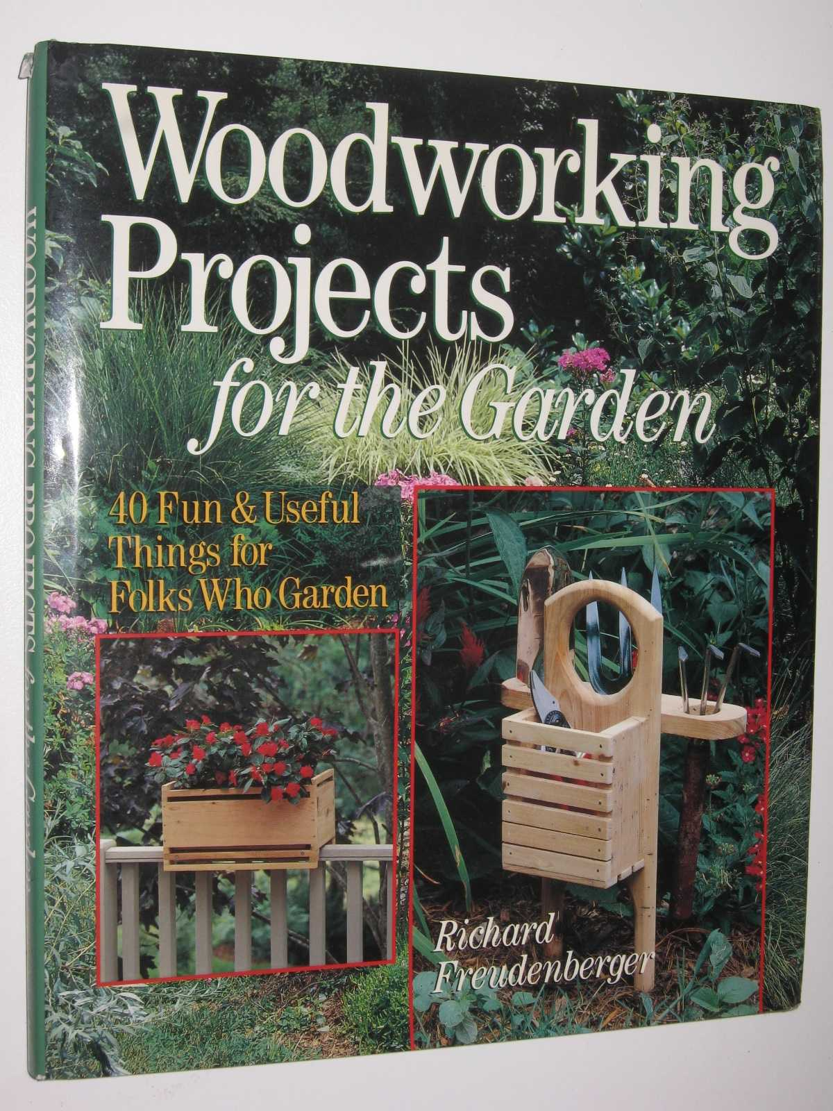 Image for Woodworking Projects for the Garden : 40 Fun and Useful Things Folks Who Garden