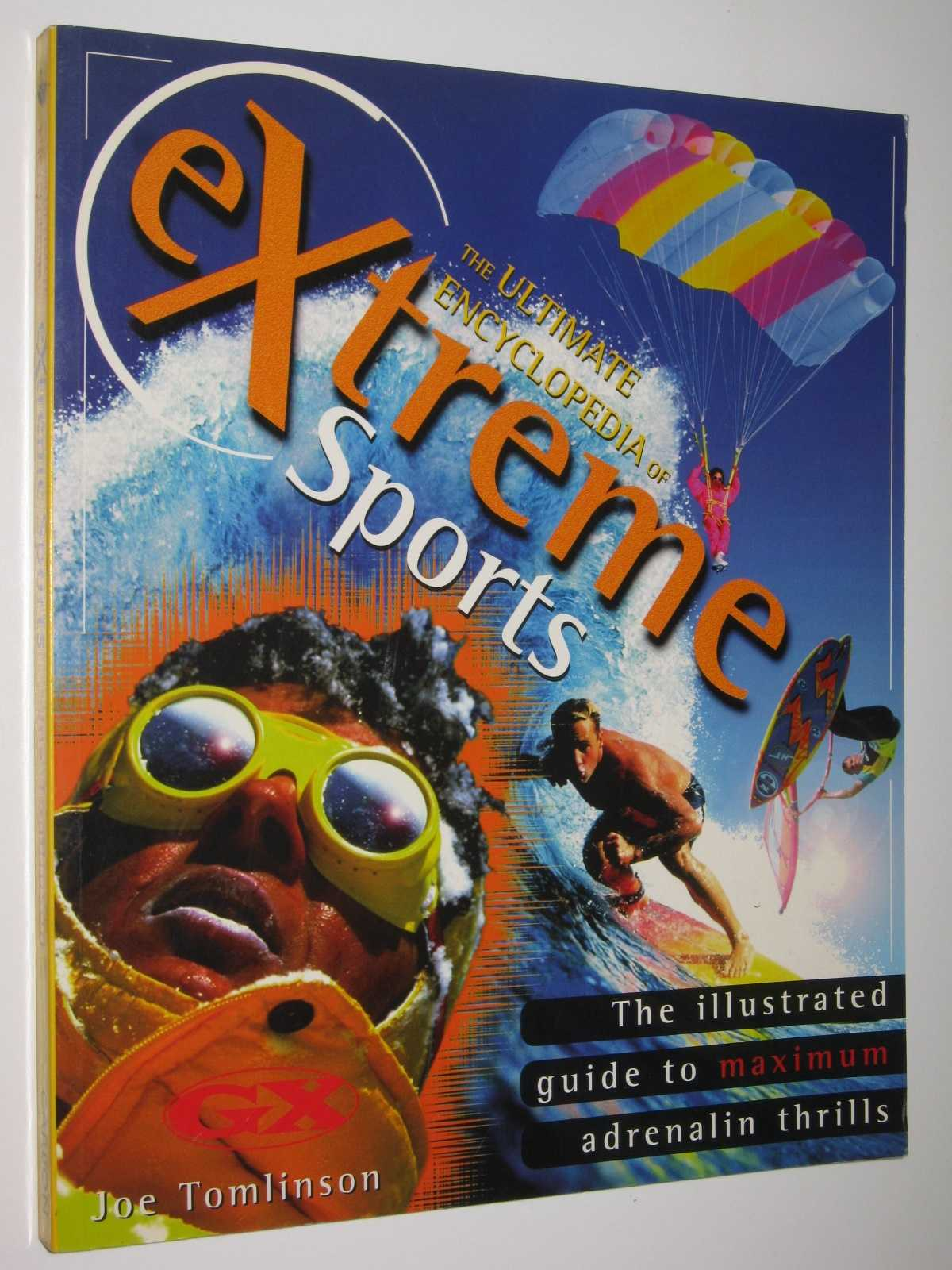 Image for The Ultimate Encyclopedia of Extreme Sports : The Illustrated Guide to Adrenalin Thrills