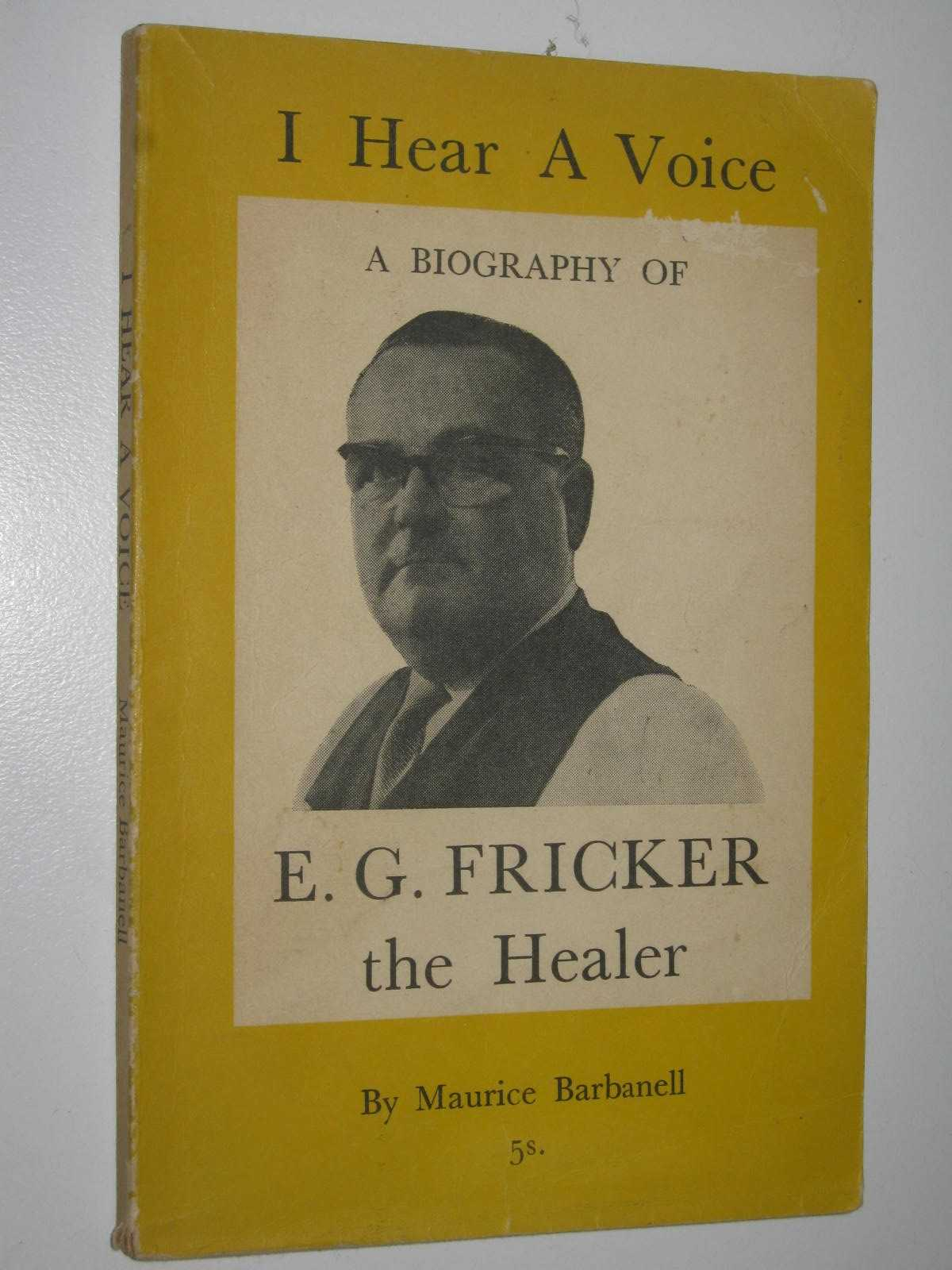 Image for I Hear a Voice : A Biography of E. G. Fricker the Healer