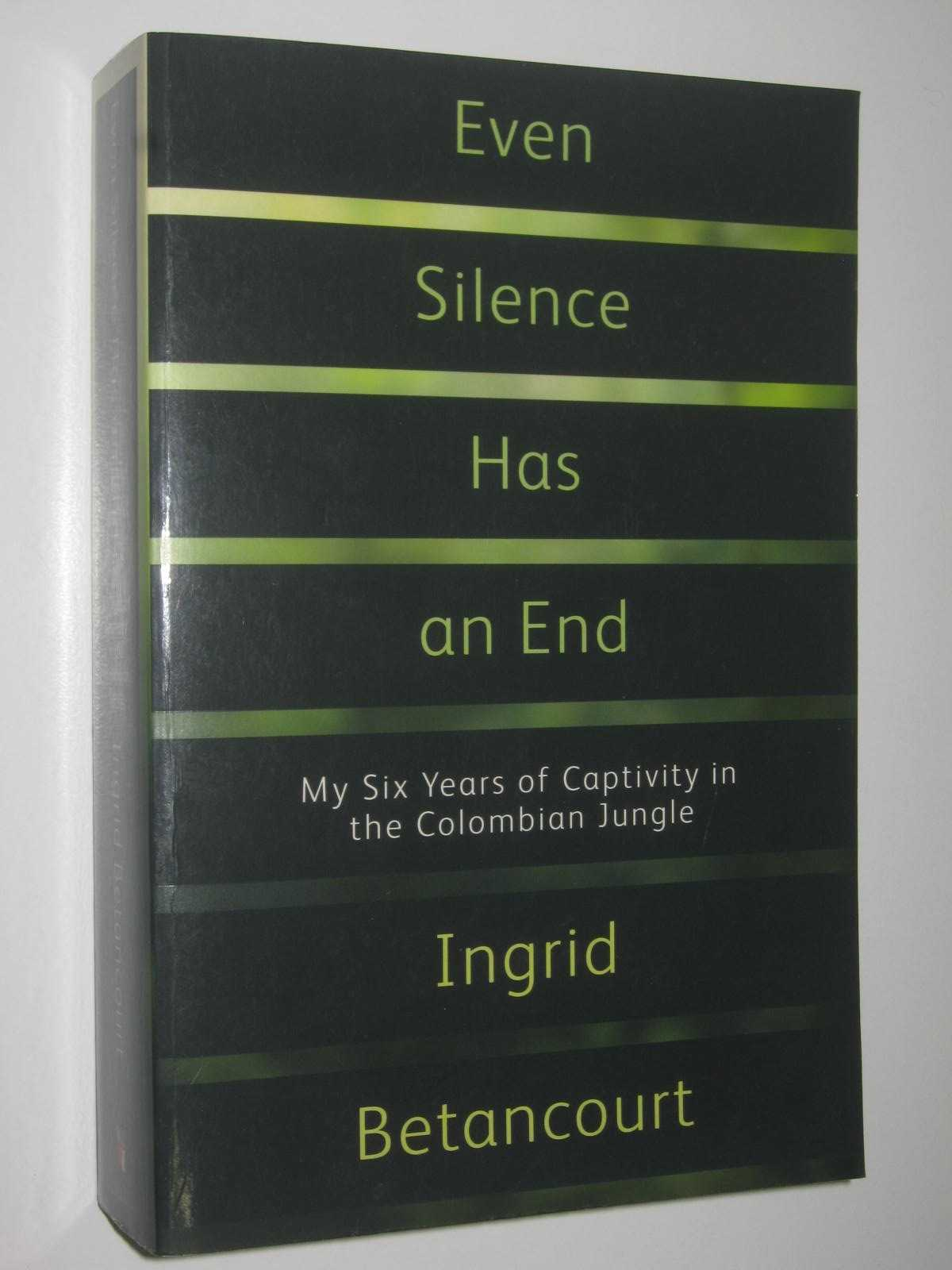 Image for Even Silence Has an End : My Six Years of Captivity in the Colombian Jungle