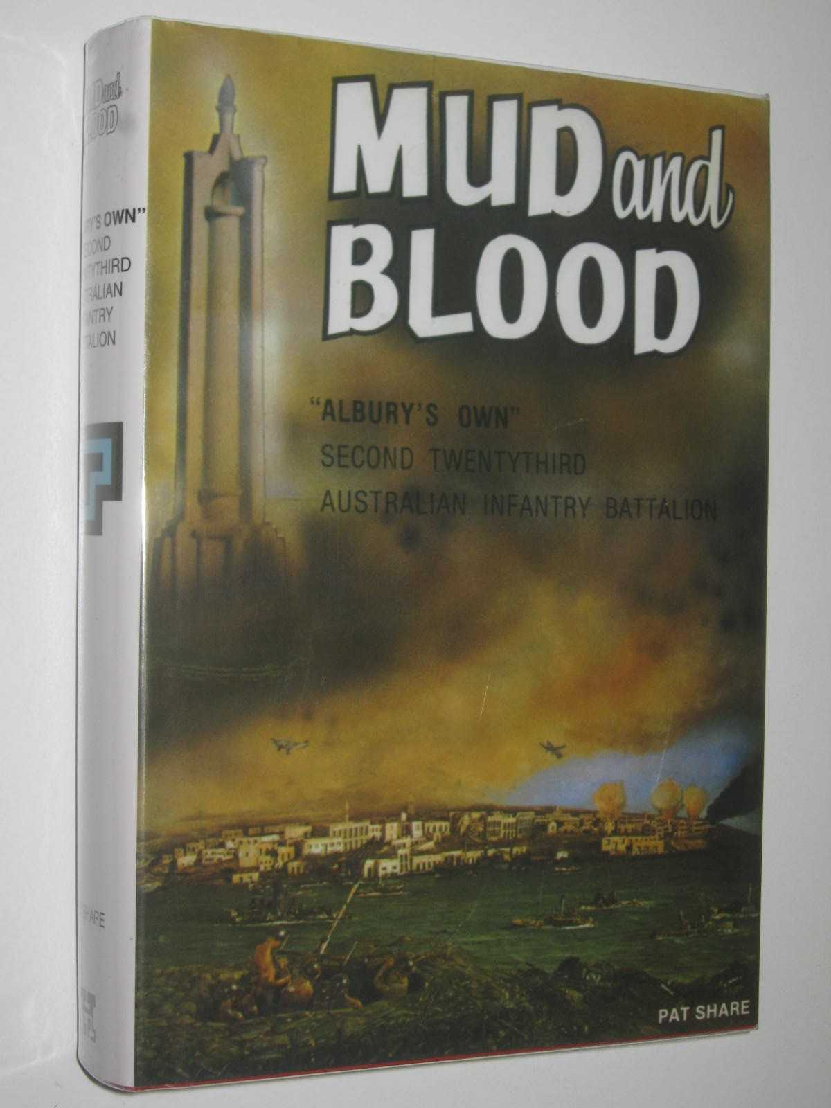 "Image for Mud and Blood : ""Albury's Own"" Second Twentythird Australian Infantry Battalion. Ninth Australian Division"